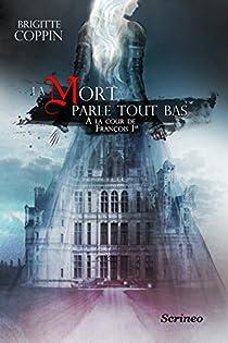 La mort parle tout bas : Jeanne de Langallec à la cour de François Ier par Coppin