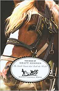 Book of Draft Horses: The Gentle Giants That Built The