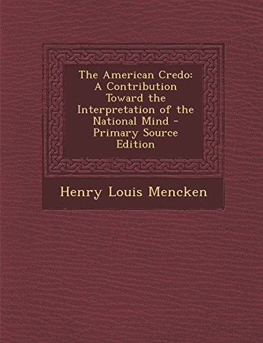 The American Credo: A Contribution Toward the Interpretation of the National Mind - Primary Source Edition