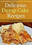 Delicious Dump Cake Recipes: 25 Amazingly Easy and Tasty Dump Cake Recipes