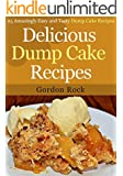 Delicious Dump Cake Recipes: 25 Amazingly Easy and Tasty Dump Cake Recipes (English Edition)