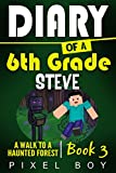 Minecraft Diary: Diary of a 6th Grade Steve -  A Walk to a Haunted Forest (Book 3)