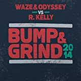 Bump & Grind 2014 (Waze & Odyssey vs. R. Kelly) (Radio Edit)