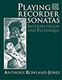 img - for Playing Recorder Sonatas: Interpretation and Technique by Rowland-Jones Anthony (1992-06-11) Paperback book / textbook / text book