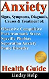 img - for Anxiety Signs, Symptoms, Diagnosis, Causes and Treatment: Help in Understanding Obsessive Compulsive Behavior, Post-traumatic Stress Syndrom, Phobias, ... Spouse, Friend or Family Member Book 2) book / textbook / text book
