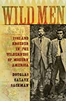 Wild Men: Ishi and Kroeber in the Wilderness of Modern America ( Narratives in American History) by Douglas Cazaux Sackman
