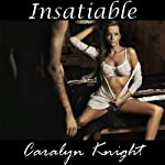 Insatiable: An Erotic Workplace Fantasy | Caralyn Knight
