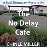The No Delay Cafe: Bud Shumway Mystery, Book 4 (       UNABRIDGED) by Chinle Miller Narrated by E. Roy Worley
