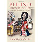 Behind Closed Doors: At Home in Georgian Englandby Amanda Vickery