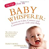 Top Tips from the Baby Whisperer: Secrets to Calm, Connect and Communicate with your Babyby Tracy Hogg
