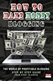 How To Make Money Blogging: The World Of Profitable Blogging