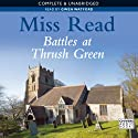 Battles at Thrush Green (       UNABRIDGED) by Miss Read Narrated by Gwen Watford