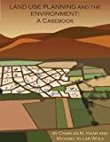 Land Use Planning and the Environment: A Casebook