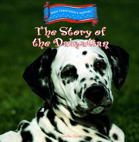 The Story of the Dalmatian (Dogs Throughout History)