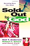 Sold Out for God: Becoming More like Jesus (0736907084) by Anderson, Neil T.