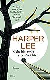 Gehe hin, stelle einen Wächter: Roman von Harper Lee