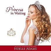 A Princess in Waiting: Rothman Royals, Book 3 | Noelle Adams