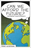 Can We Afford the Future?: The Economics of a Warming World (The New Economics)