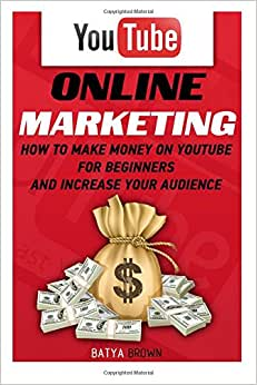 Youtube: Online Marketing. How To Make Money On Youtube For Beginners And Increase Your Audience.: (youtube, Youtube Video Marketing, How To Make ... Money, Youtube Marketing, Ebay) (Volume 1)