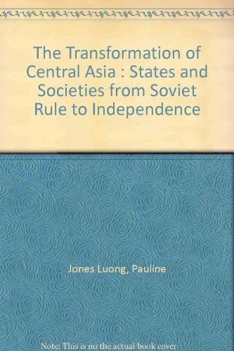 The Transformation of Central Asia : States and Societies from Soviet Rule to Independence