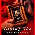Loving Che Audiobook by Ana Menendez Narrated by Adriana Sananes, Eileen Stevens