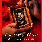 Loving Che | Ana Menendez