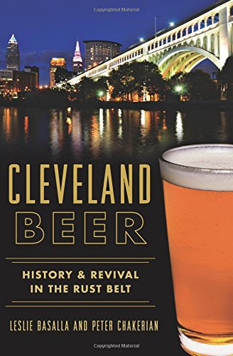 Cleveland Beer:: History & Revival in the Rust Belt (American Palate) by Leslie Basalla, Peter Chakerian