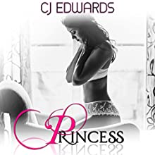 Princess (       UNABRIDGED) by CJ Edwards Narrated by Cheyanne Humble
