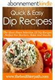 Dip Recipes: The Must-Have Selection Of Dip Recipes Perfect For Starters, Sides And Snacks. (Quick & Easy Recipes) (English Edition)
