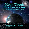 Moon Wreck: Fleet Academy: The Slaver Wars, Book 3 (       UNABRIDGED) by Raymond L. Weil Narrated by Liam Owen