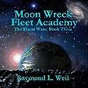 Moon Wreck: Fleet Academy: The Slaver Wars, Book 3 (       UNABRIDGED) by Raymond L. Weil Narrated by Liam Owen