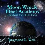 Fleet Academy, Moon Wreck 4: The Slaver Wars, Book 3 | Raymond L. Weil