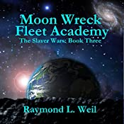 Moon Wreck: Fleet Academy: The Slaver Wars, Book 3 | Raymond L. Weil