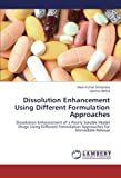 img - for Dissolution Enhancement Using Different Formulation Approaches: Dissolution Enhancement of a Poorly Soluble Model Drugs Using Different Formulation Approaches for Immediate Release book / textbook / text book