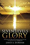 Seven Levels of Glory James A. Durham