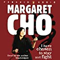 I Have Chosen to Stay and Fight (       UNABRIDGED) by Margaret Cho Narrated by Margaret Cho