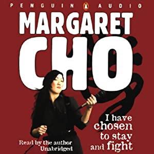 I Have Chosen to Stay and Fight | [Margaret Cho]