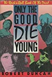 Only the Good Die Young: The Rock n Roll Book of the Dead (0517557576) by Robert Duncan