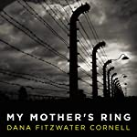 My Mother's Ring: A Holocaust Historical Novel | Dana Fitzwater Cornell