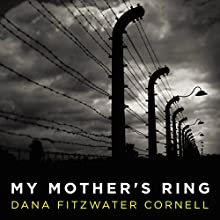 My Mother's Ring: A Holocaust Historical Novel Audiobook by Dana Fitzwater Cornell Narrated by Mel Foster