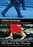 img - for A Billion Bootstraps: Microcredit, Barefoot Banking, and The Business Solution for Ending Poverty book / textbook / text book