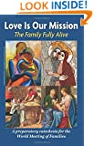 Love is Our Mission: The Family Fully Alive A Preparatory Catechesis for the World Meeting of Families