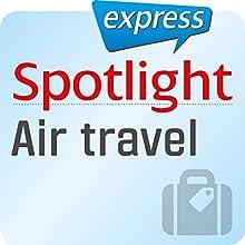 Spotlight express - Reisen: Wortschatz-Training Englisch - Luftreisen/Fliegen (       ungekürzt) von  div. Gesprochen von:  div.