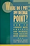 Where Do I Put the Decimal Point?: How to Conquer Math Anxiety and Increase Your Facility With Numbers (0805011455) by Ruedy, Elisabeth