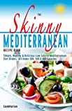 The Skinny Mediterranean Recipe Book: Simple, Healthy & Delicious Low Calorie Mediterranean Diet Dishes. All Under 200, 300 & 400 Calories