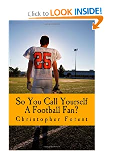 So You Call Yourself A Football Fan?: The little known legends and lore of American football. (Volume 1) Christopher H Forest