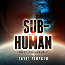 Sub-Human: Post-Human Series, Book 1 Audiobook by David Simpson Narrated by Ray Chase