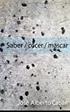 img - for Saber / cocer / mascar (Spanish Edition) book / textbook / text book