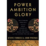 Power Ambition Glory: The Stunning Parallels between Great Leaders of the Ancient World and Today . . . and the Lessons You Can Learn ~ Steve Forbes