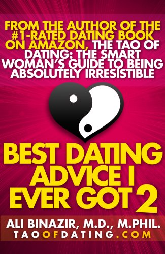 Ali Binazir MD - Best Dating Advice I Ever Got 2: Get Over a Breakup, Avoid Bad Boys, Find Love & More Smart Moves for Smart Women